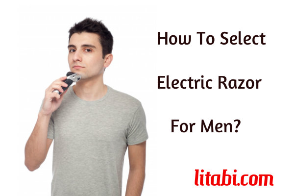 How To Choose The Best Electric Razor For Men